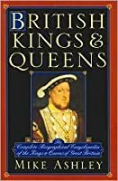 British kings & queens: The complete biographical encyclopedia of the kings & queens of Great Britain