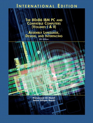 The 80x86 IBM PC And Compatible Computers: Assembly Language, Design, and Interfacing