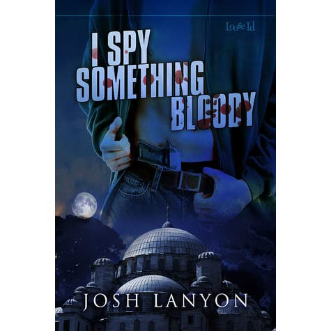 I Spy Something Bloody (I Spy, #1) by Josh Lanyon