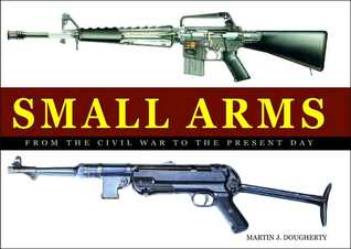 Small Arms: From the Civil War to the Present Day
