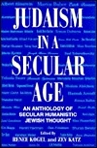 Judaism In A Secular Age: An Anthology Of Secular Humanistic Jewish Thought