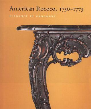 American Rococo 1750 1775 Elegance in Ornament