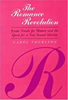 The Romance Revolution: Erotic Novels for Women and the Quest for a New Sexual Identity