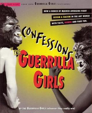 Confessions of the Guerrilla Girls: By the Guerrilla Girls (Whoever They Really Are)