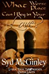 What Worse Place Can I Beg in Your Love? by Syd McGinley