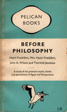 Before Philosophy by Henri Frankfort