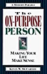 The On-Purpose Person: Making Your Life Make Sense