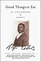 rufus estes good things to eat the first cookbook by an african american chef
