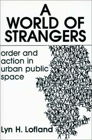 World of Strangers  Order and Action in Urban Public Space