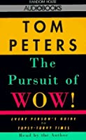 The Pursuit of Wow!: Every Person's Guide to Topsy-turvy Times