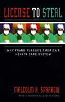 License To Steal: How Fraud Bleeds America's Health Care System, Updated Edition