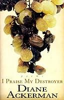 I Praise My Destroyer: Poems