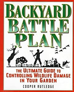 The Backyard Battle Plan: The Ultimate Guide to Controlling Wildlife Damage in Your Garden
