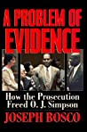 Problem of Evidence: How the Prosecution Freed O. J. Simpson