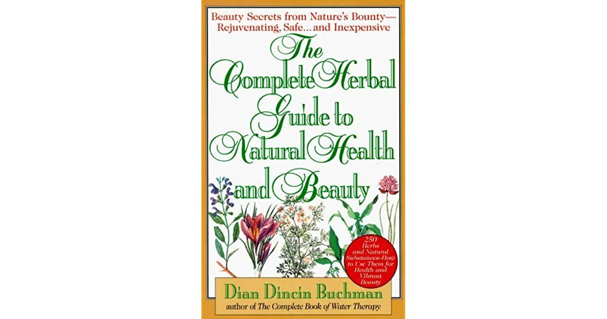 the complete herbal guide to natural health and beauty