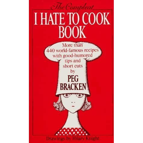 The Compleat I Hate to Cook Book by Peg Bracken