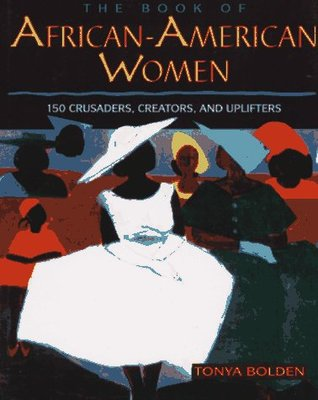 The Book Of African American Women: 150 Crusaders, Creators, And Uplifters
