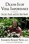 Death is of Vital Importance: On Life, Death, and Life After Death