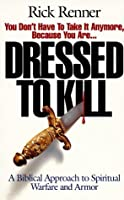 Dressed to Kill: A Biblical Approach to Spiritual Warfare and Armor