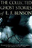 Collected Ghost Stories of E. F. Benson