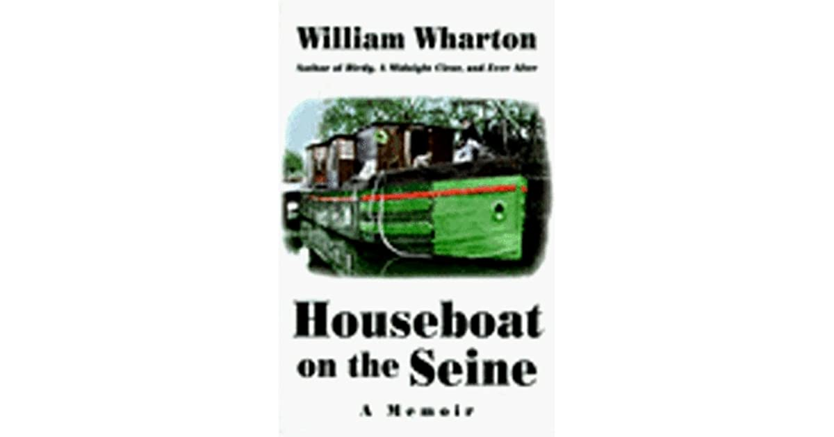 Houseboat On The Seine A Memoir By William Wharton