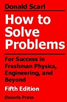How to Solve Problems: For Success in Freshman Physics, Engineering, and Beyond