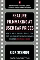 Feature Film Making at Used-Car Prices: Revised Edition
