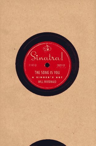 Sinatra! The Song Is You A Singer's Art, Revised & Expanded Edition