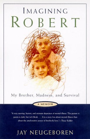 Imagining Robert: My Brother, Madness, And Survival:  A Memoir