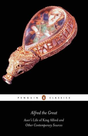 Alfred the Great: Asser's Life of King Alfred and Other Contemporary Sources