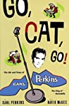 Go, Cat, Go!: The Life and Times of Carl Perkins, the King of Rockabilly