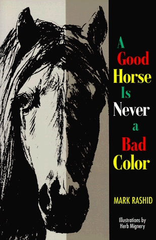 A Good Horse Is Never A Bad Color Tales Of Training Through Communication And Trust By Mark Rashid