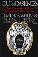 Out of Darkness: The Controversy Over Satanism and Ritual Abuse