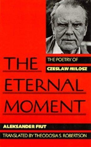 The Eternal Moment: The Poetry of Czeslaw Milosz