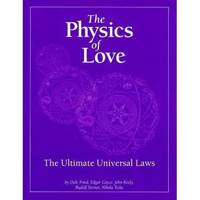 The Physics of Love: The Ultimate Universal Laws by Dale Pond