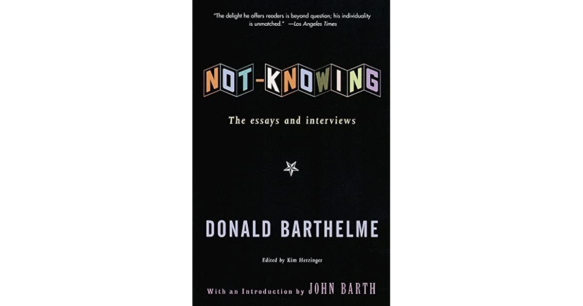 Barthelme not knowing essay
