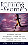 The Complete Book of Running For Women by Claire Kowalchik