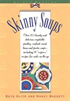 Skinny Soups: Over 100 Hearty Entrees, Meal Starters, and Vegetarian Creations, Plus Special Soup Express Recipes for Cooks on the Go