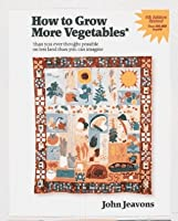 How to Grow More Vegetables: Fruits, Nuts, Berries, Grains, and Other Crops