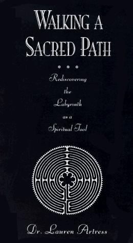 Walking a Sacred Path: Rediscovering the Labyrinth