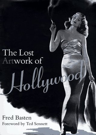 The Lost Artwork of Hollywood: Classic Images from Cinema's Golden Age