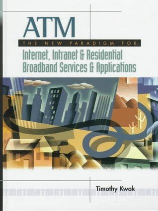 ATM: The New Paradigm for Internet, Intranet, and Residential Broadband Network Services and Applications
