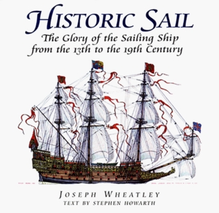 Historic Sail: The Glory of the Sailing Ship from the 13th