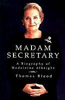 Madam Secretary: A Biography of Madeleine Albright