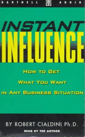 Instant Influence: How to Get What You Want in Any Business Situation