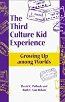 The Third Culture Kid Experience: Growing Up Among Worlds