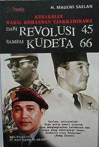 Dari Revolusi '45 sampai Kudeta '66: Kesaksian Wakil Komandan Tjakrabirawa