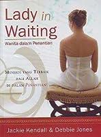 Lady in Waiting - Wanita dalam Penantian: Menjadi yang Terbaik bagi Allah di Dalam Penantian