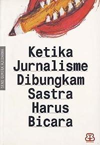 Ketika Jurnalisme Dibungkam Sastra Harus Bicara