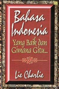 Bahasa Indonesia Yang Baik dan Gimana Gitu...